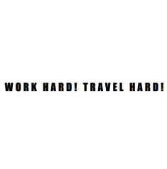 Work Hard! Travel Hard!